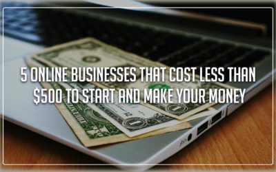 5 Online businesses that cost less than $500 to start and make you money